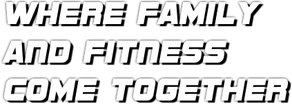 Where family and fitness come together.